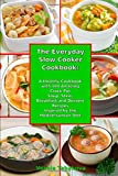 The Everyday Slow Cooker Cookbook: A Healthy Cookbook with 101 Amazing Crock Pot Soup, Stew, Breakfast and Dessert Recipes Inspired by the Mediterranean Diet (Healthy Cooking and Eating)