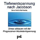 Tiefenentspannung nach Jacobson: Stress abbauen mit der Progressiven Muskelentspannung - Doris Wolf