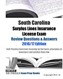 South Carolina Surplus Lines Insurance License Exam Review Questions & Answers 2016/17 Edition: Self-Practice Exercises focusing on the basic principles of insurance and surplus lines law