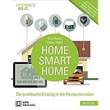 Home, Smart Home: Der praktische Einstieg in die Hausautomation. Inkl. Marktüberblick: AVM, Belkin, Fibaro, Gigaset, HomeMatic, SCHWAIGER u.v.m.