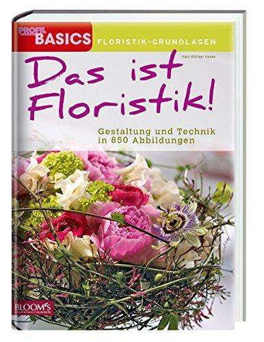 Das ist Floristik: Gestaltung und Technik in 850 Abbildungen