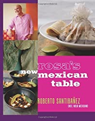 Rosa's New Mexican Table: Friendly Recipes for Festive Meals by Roberto Santibanez (2007-03-30)