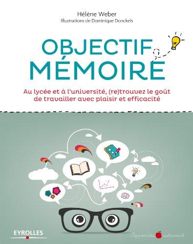Objectif mémoire: Au lycée et à l'université, (re)trouvez le goût de travailler avec plaisir et efficacité