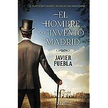 El Hombre Que Inventó Madrid (Algaida Literaria - Algaida Histórica)