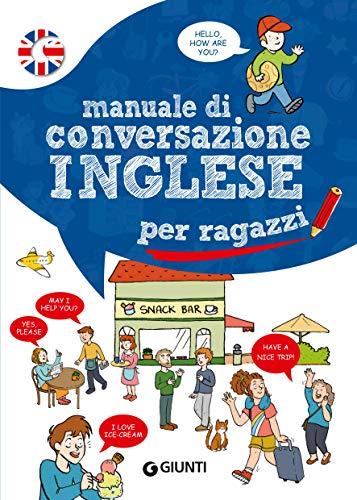 Manuale di conversazione inglese per ragazzi (Italian Edition)