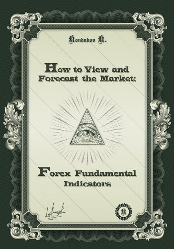 How to View and Forecast the Market: Forex Fundamental Indicators (English Edition) PDF Books
