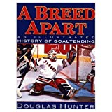 Breed Apart: An Illustrated History of Goaltending by Hunter, Douglas (1995) Hardcover