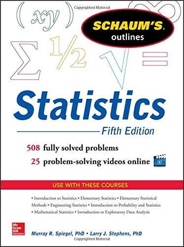 Schaum's Outline of Statistics, 5th Edition (Schaum's Outline Series) by Spiegel, Murray R, Stephens, Larry J. (April 1, 2014) Paperback