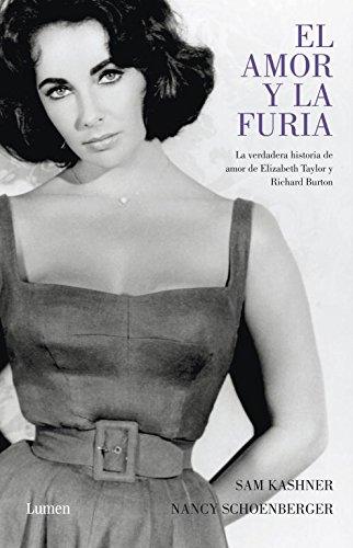 El amor y la furia: La verdadera historia de amor de Elisabeth Taylor y Richard Burton (MEMORIAS Y BIOGRAFIAS) por Sam Kashner