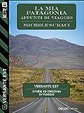La mia Patagonia - Appunti di viaggio (Versante Est)