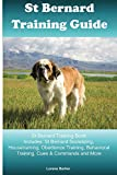 St Bernard Training Guide St Bernard Training Book Includes: St Bernard Socializing, Housetraining, Obedience Training, Behavioral Training, Cues & Commands and More