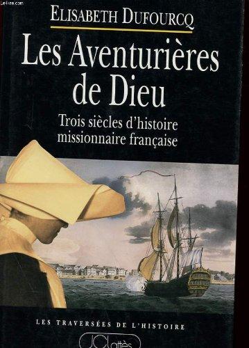 Les aventurières de Dieu - Trois siècles d'histoire missionnaire française