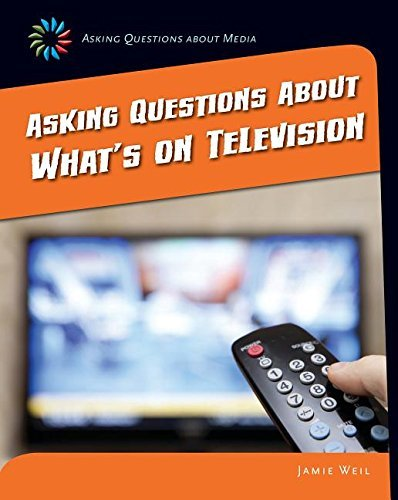 Asking Questions about What's on Television (21st Century Skills Library: Asking Questions about Media) by Jamie Weil (2015-08-06)