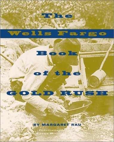 the-wells-fargo-book-of-the-gold-rush-by-margaret-rau-2001-05-01