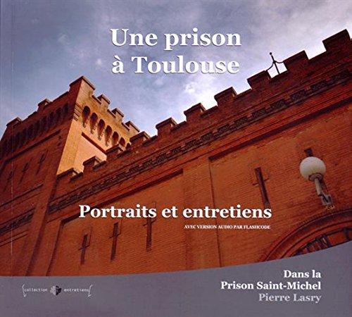 Une prison à Toulouse : Portraits et entretiens dans la prison Saint-Michel par Pierre Lasry