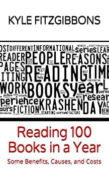 Reading 100 Books in a Year: Some Benefits, Causes, and Costs (English Edition) von [Fitzgibbons, Kyle]