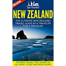 New Zealand: The Ultimate New Zealand Travel Guide By A Traveler For A Traveler: The Best Travel Tips; Where To Go, What To See And Much More (Lost Travelers ... Guide, New Zealand Travel) (English Edition)