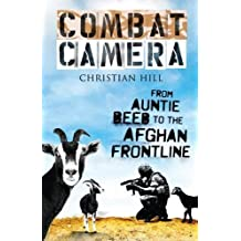 Combat Camera: From Auntie Beeb to the Afghan Frontline by Christian Hill (2015-02-15)