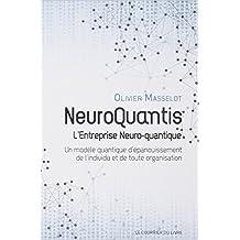 NeuroQuantis, l'Entreprise Neuro-quantique : Un modèle quantique d'épanouissement de l'individu et de toute organisation de Olivier Masselot ( 12 octobre 2012 )