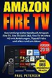 Amazon Fire TV: Das Umfangreiche Handbuch Amazon Fire TV, Fire TV Stick 2&3, Fire TV 4K Ultra HD mit Anleitungen, Tipps&