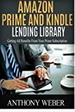 Amazon Prime and Kindle Lending Library: 2 in 1. Getting All the Benefits from Kindle Unlimited (Free books, Free Movie, Amazon Prime, amazon prime ... Amazon Prime and Kindle Lending Library)