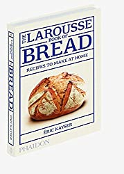 The Larousse Book of Bread : Recipes to make at home