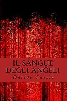 Il sangue degli angeli di [Cassia, Davide]