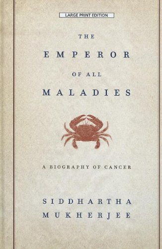 The Emperor of All Maladies: A Biography of Cancer (Thorndike Biography)