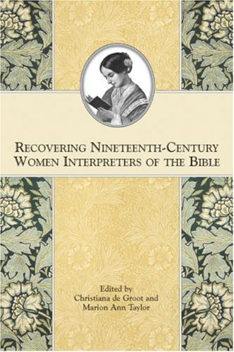 recovering-nineteenth-century-women-interpreters-of-the-bible-society-of-biblical-literature-symposi