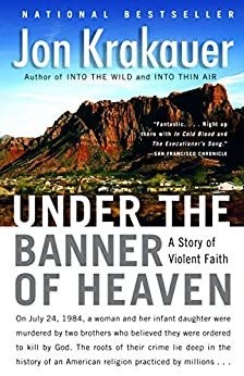 Under the Banner of Heaven: A Story of Violent Faith von [Krakauer, Jon]