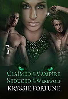 Claimed by the Vampire, Seduced by the Werewolf: A Scattered Siblings Story by [Fortune, Kryssie]
