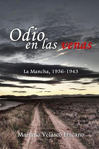 Odio en las venas: La Mancha, 1936-1943 por Mariano Velasco Lizcano