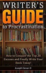 Writer's Guide to Procrastination: How to Conquer the Top 20 Excuses and Finally Write Your Book Today!