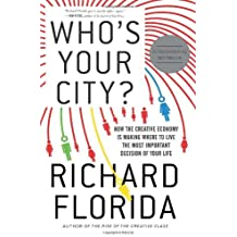 Who's Your City? (international edition): How the Creative Economy Is Making Where You Live the Most Important Decision of Your Life by Richard Florida (2009-04-04)