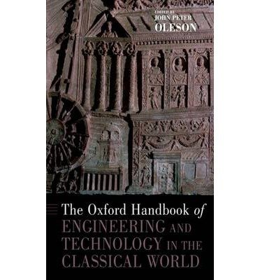 [( The Oxford Handbook of Engineering and Technology in the Classical World )] [by: John Peter Oleson] [Jan-2010]