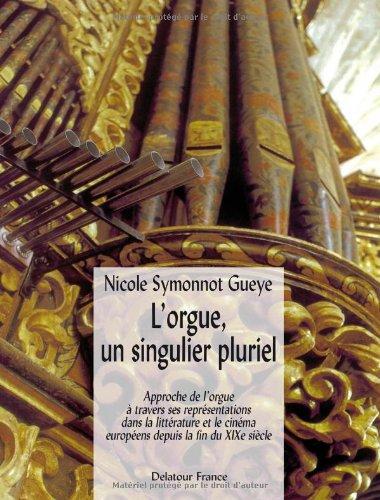 L'orgue, un singulier pluriel : Approche de l'orgue à travers ses représentations dans la littérature et le cinéma européens depuis le fin du XIXe siècle par Nicole Symonnot Gueye