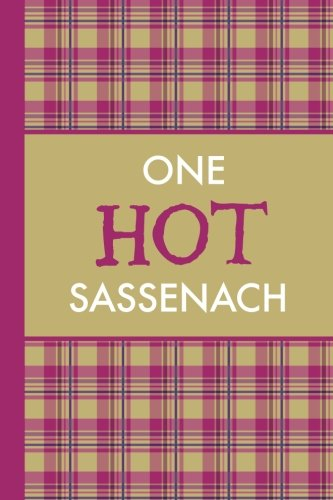 One Hot Sassenach (6x9 Journal): Lightly Lined, 120 Pages, Perfect for Notes, Journaling, Mother's Day and Christmas Gifts
