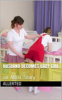 husband be es baby girl an abdl story ebook allerted
