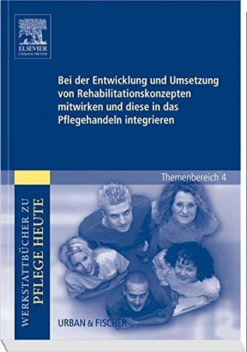 Bei der Entwicklung und Umsetzung von Rehabilitationskonzepten mitwirken u. diese in das Pflegehandeln integrieren: Werkstattbücher für die Pflege. Themenber.4: Analyse u.Vorschläge für den Unterricht