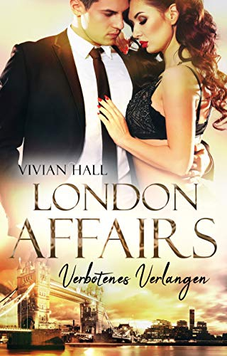 London Affairs: Verbotenes Verlangen (London Love Stories 1)
