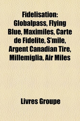 fidlisation-globalpass-flying-blue-maximiles-carte-de-fidlit-smile-argent-canadian-tire-millemiglia-