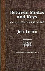Between Modes and Keys: German Theory 1592-1802 (Monographs in Musicology Series, No.7)