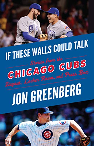 If These Walls Could Talk: Chicago Cubs: Stories from the Chicago Cubs Dugout, Locker Room, and Press Box (English Edition) -