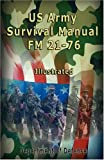US Army Survival Manual: FM 21-76, Illustrated
