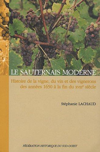 Le Sauternais moderne : Histoire de la vigne, du vin et des vignerons des années 1650 à la fin du XVIIIe siècle