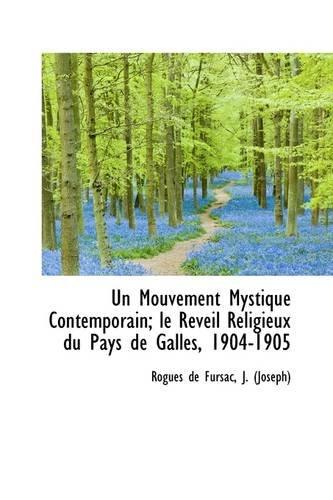 Un Mouvement Mystique Contemporain; Le Reveil Religieux Du Pays de Galles, 1904-1905