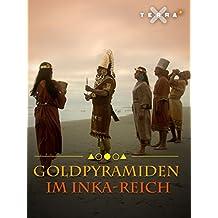 Schliemanns Erben: Goldpyramiden im Inka-Reich