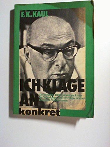 Ich klage an : Der berühmte DDR-Anwalt berichtet als Nebenkläger u. Verteidiger in westdt. Strafprozessen.
