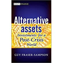 Alternative Assets: Investments for a Post-Crisis World (The Wiley Finance Series)