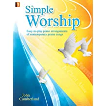 Simple Worship: Easy-To-Play Piano Arrangements of Contemporary Praise Songs